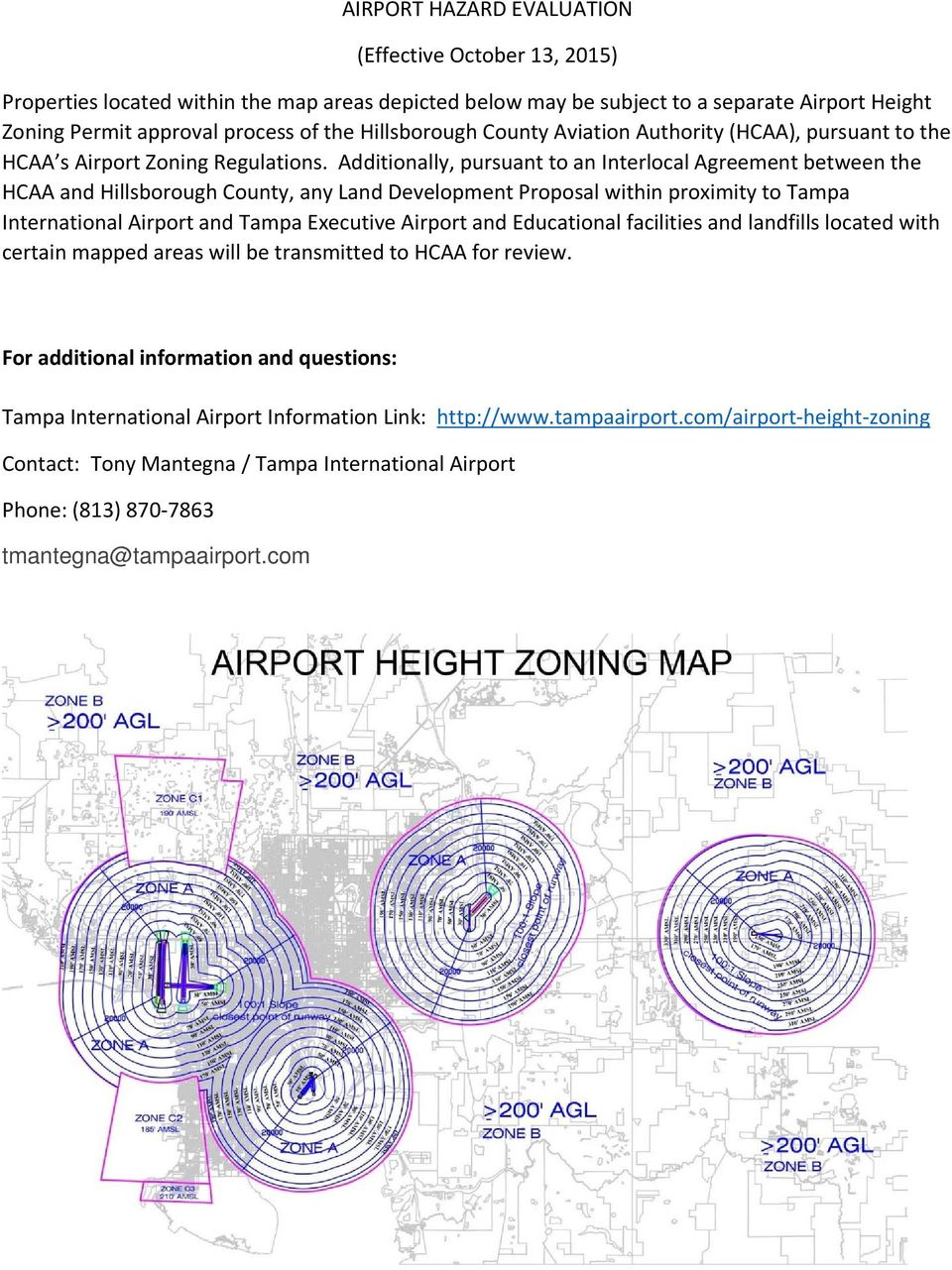 Additionally, pursuant to an Interlocal Agreement between the HCAA and Hillsborough County, any Land Development Proposal within proximity to Tampa International Airport and Tampa Executive Airport