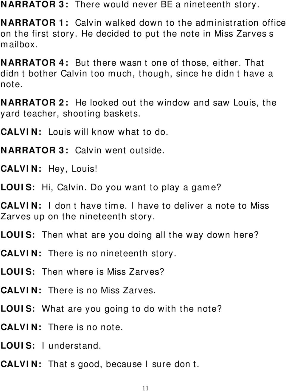 NARRATOR 2: He looked out the window and saw Louis, the yard teacher, shooting baskets. CALVIN: Louis will know what to do. NARRATOR 3: Calvin went outside. CALVIN: Hey, Louis! LOUIS: Hi, Calvin.