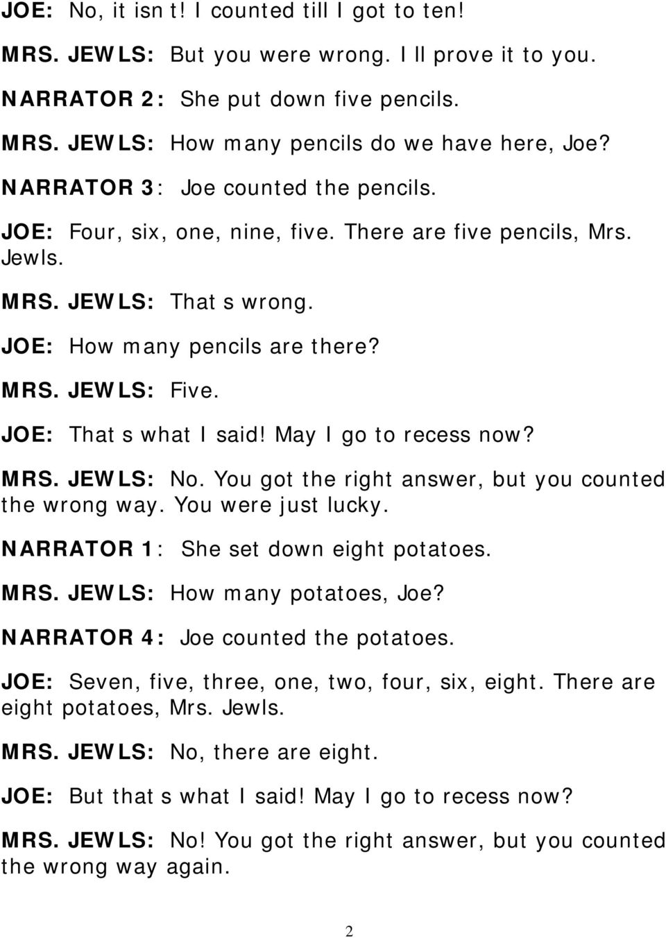 JOE: That s what I said! May I go to recess now? MRS. JEWLS: No. You got the right answer, but you counted the wrong way. You were just lucky. NARRATOR 1: She set down eight potatoes. MRS. JEWLS: How many potatoes, Joe?