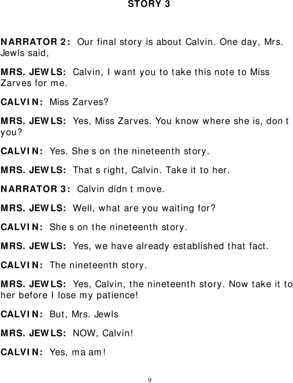 NARRATOR 3: Calvin didn t move. MRS. JEWLS: Well, what are you waiting for? CALVIN: She s on the nineteenth story. MRS. JEWLS: Yes, we have already established that fact.