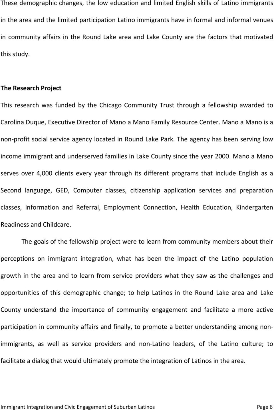 The Research Project This research was funded by the Chicago Community Trust through a fellowship awarded to Carolina Duque, Executive Director of Mano a Mano Family Resource Center.