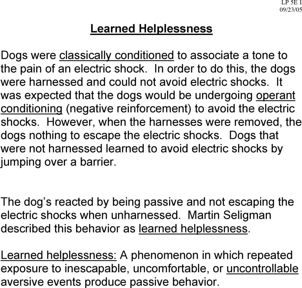 However, when the harnesses were removed, the dogs nothing to escape the electric shocks. Dogs that were not harnessed learned to avoid electric shocks by jumping over a barrier.