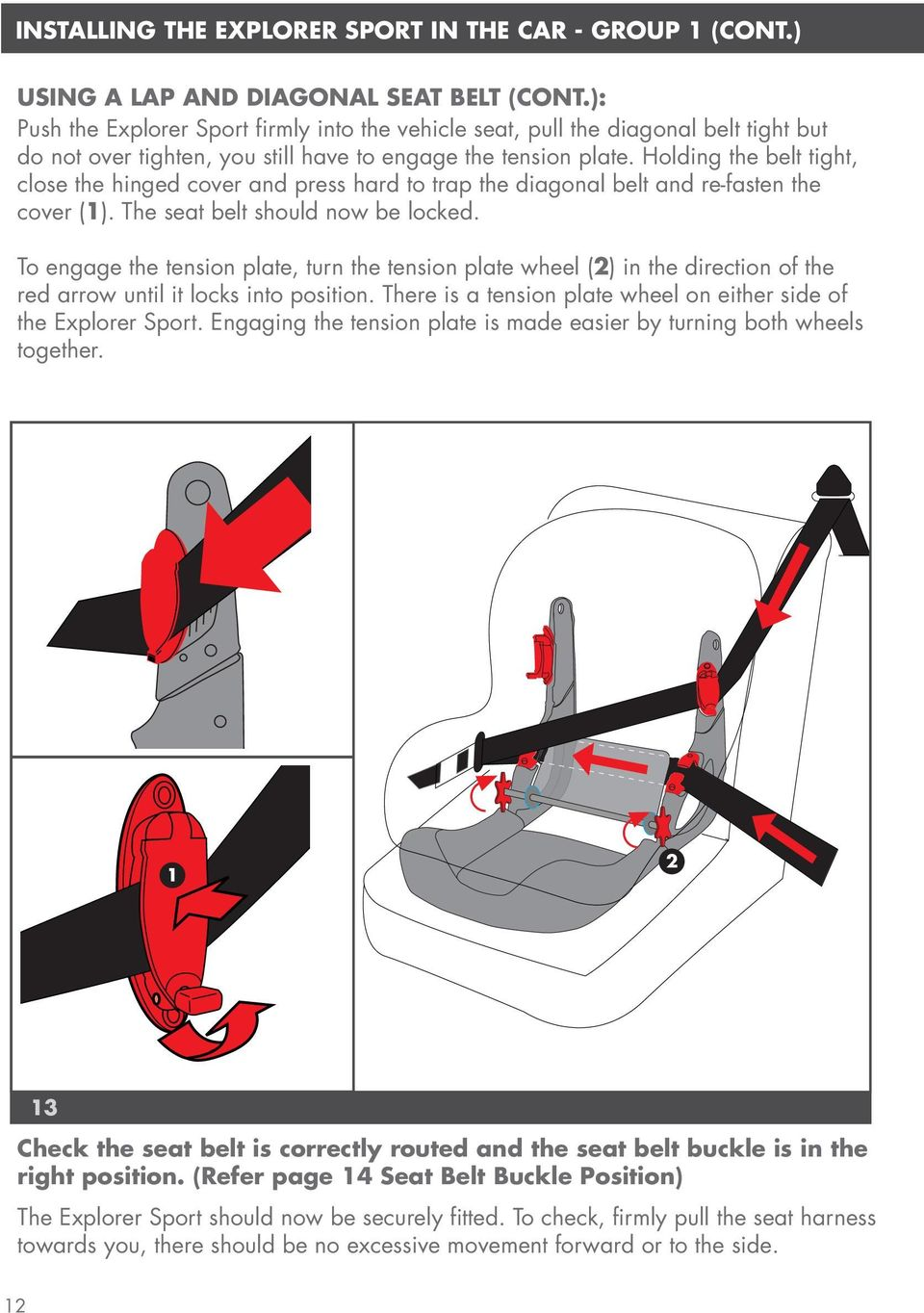 Holding the belt tight, close the hinged cover and press hard to trap the diagonal belt and re-fasten the cover (1). The seat belt should now be locked.