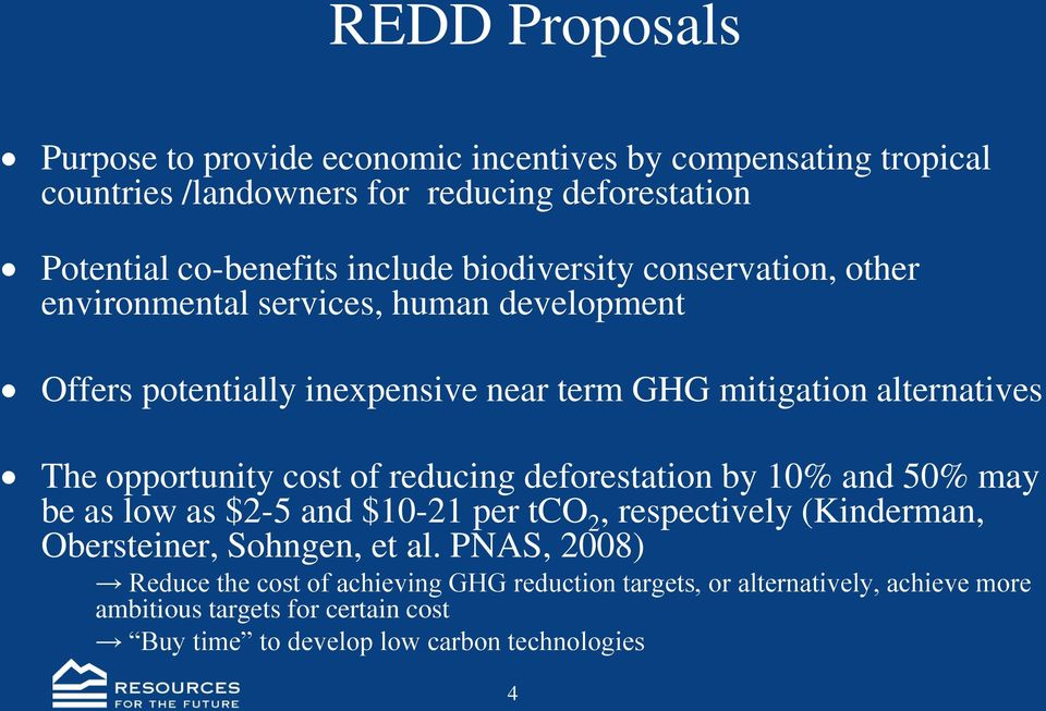 cost of reducing deforestation by 10% and 50% may be as low as $2-5 and $10-21 per tco 2, respectively (Kinderman, Obersteiner, Sohngen, et al.