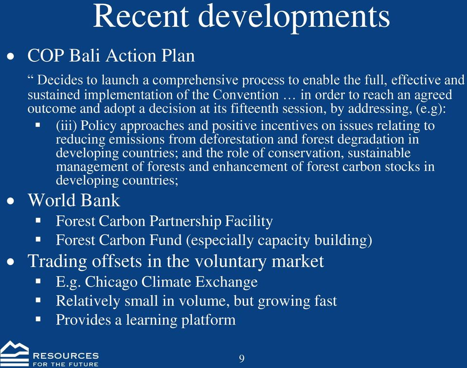 g): (iii) Policy approaches and positive incentives on issues relating to reducing emissions from deforestation and forest degradation in developing countries; and the role of conservation,