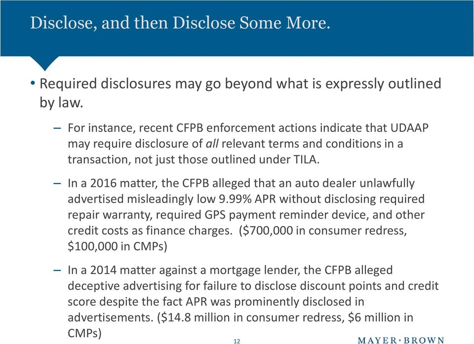 In a 2016 matter, the CFPB alleged that an auto dealer unlawfully advertised misleadingly low 9.