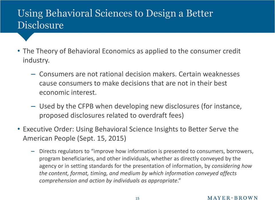 Used by the CFPB when developing new disclosures (for instance, proposed disclosures related to overdraft fees) Executive Order: Using Behavioral Science Insights to Better Serve the American People