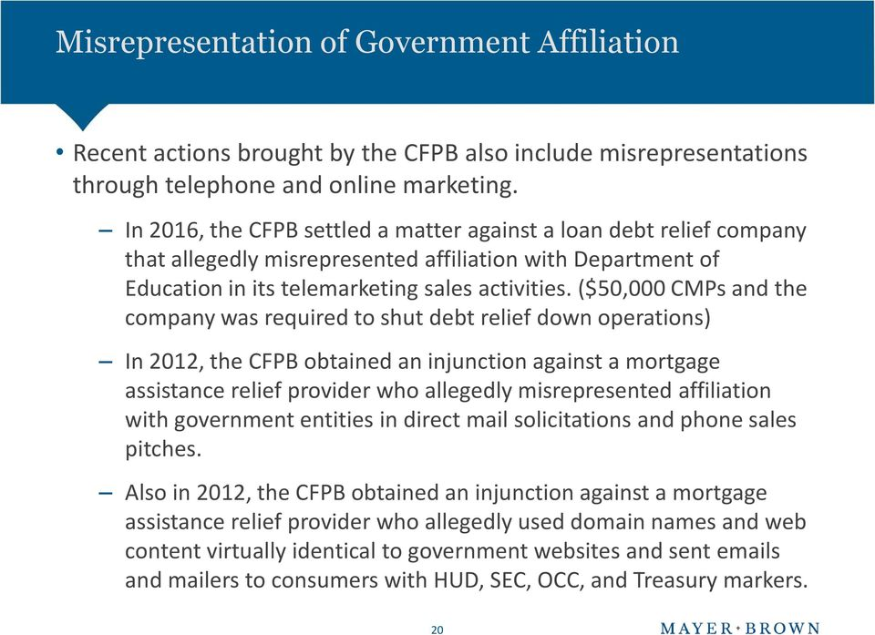 ($50,000 CMPs and the company was required to shut debt relief down operations) In 2012, the CFPB obtained an injunction against a mortgage assistance relief provider who allegedly misrepresented