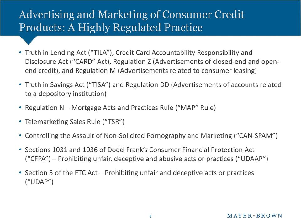 to a depository institution) Regulation N Mortgage Acts and Practices Rule ( MAP Rule) Telemarketing Sales Rule ( TSR ) Controlling the Assault of Non-Solicited Pornography and Marketing ( CAN-SPAM )