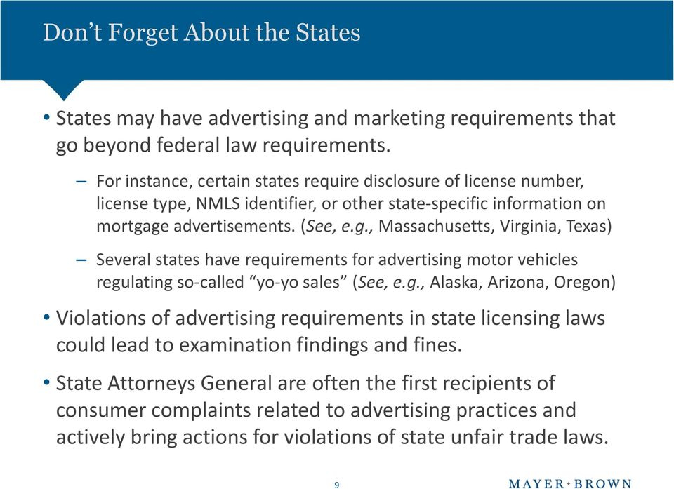 ge advertisements. (See, e.g., Massachusetts, Virginia, Texas) Several states have requirements for advertising motor vehicles regulating so-called yo-yo sales (See, e.g., Alaska, Arizona, Oregon) Violations of advertising requirements in state licensing laws could lead to examination findings and fines.