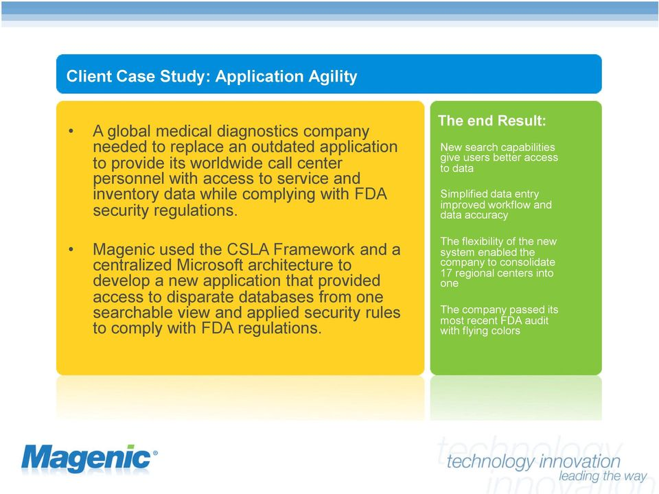 Magenic used the CSLA Framework and a centralized Microsoft architecture to develop a new application that provided access to disparate databases from one searchable view and applied security