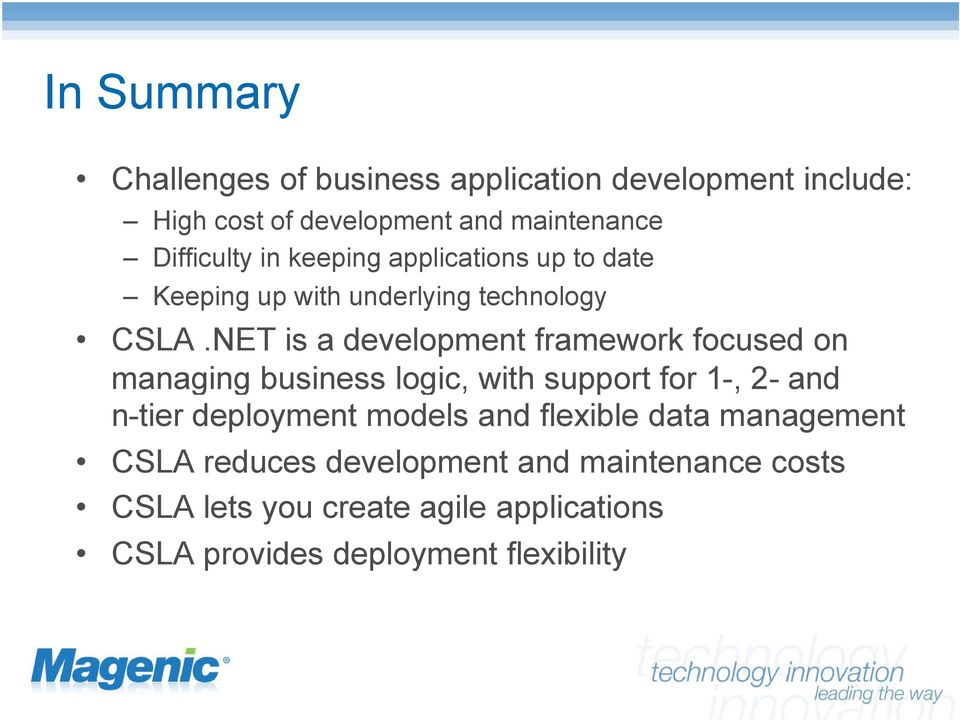 NET is a development framework focused on managing business logic, with support for 1-, 2- and n-tier deployment