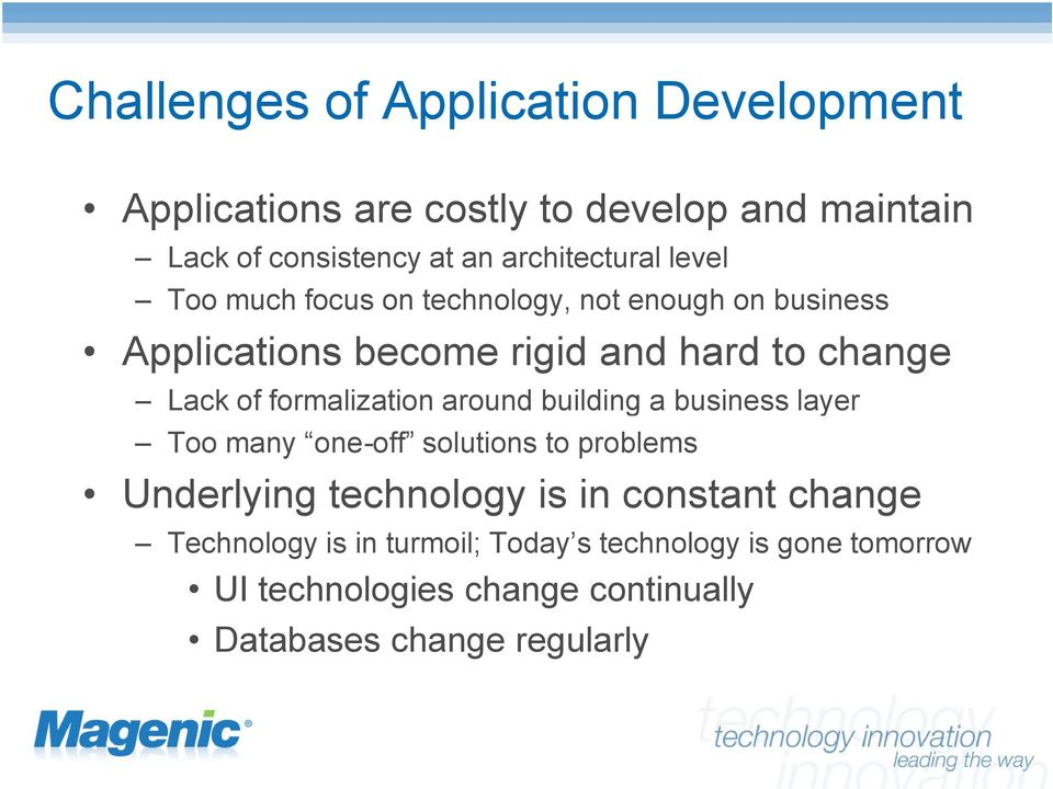 of formalization around building a business layer Too many one-off solutions to problems Underlying technology is in