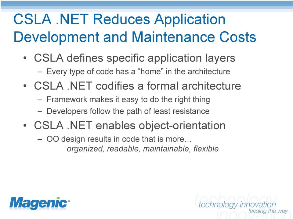 NET codifies a formal architecture Framework makes it easy to do the right thing Developers follow