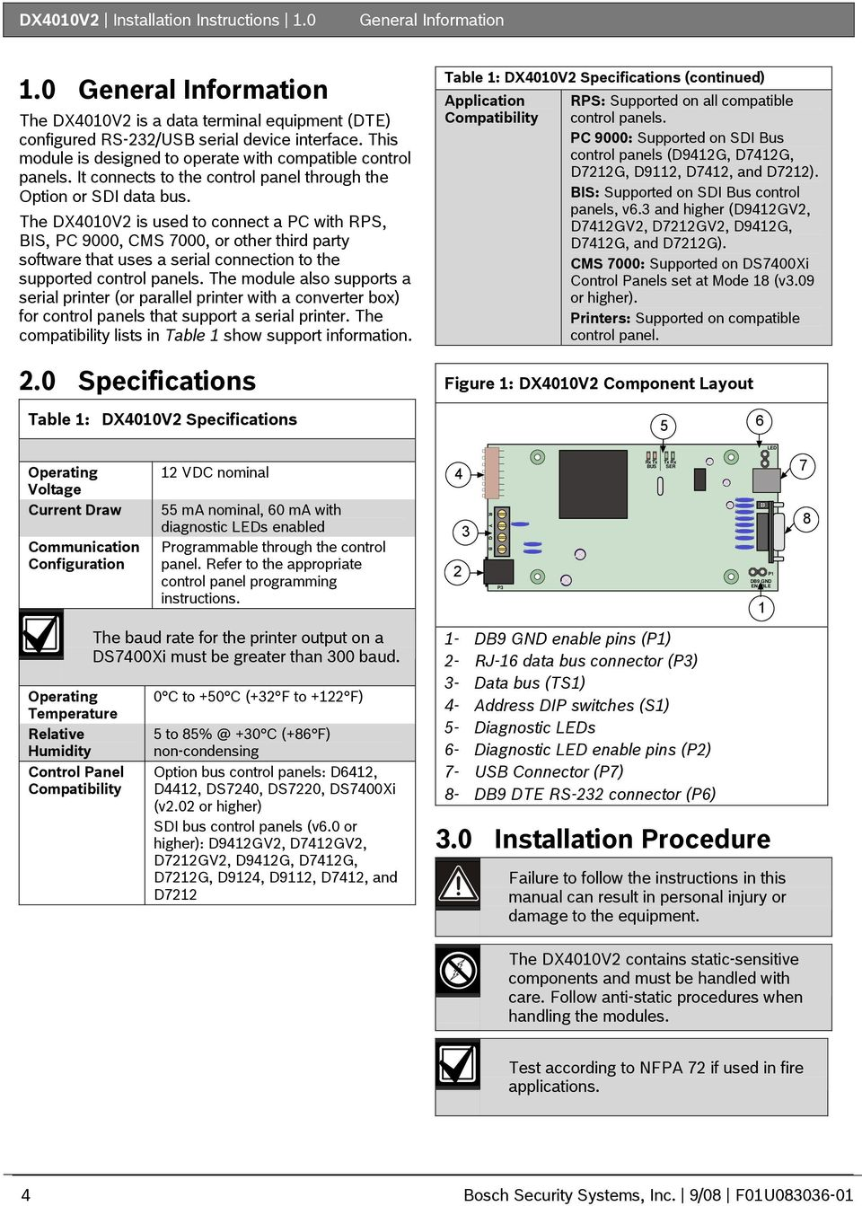 The DX4010V2 is used to connect a PC with RPS, BIS, PC 9000, CMS 7000, or other third party software that uses a serial connection to the supported control panels.
