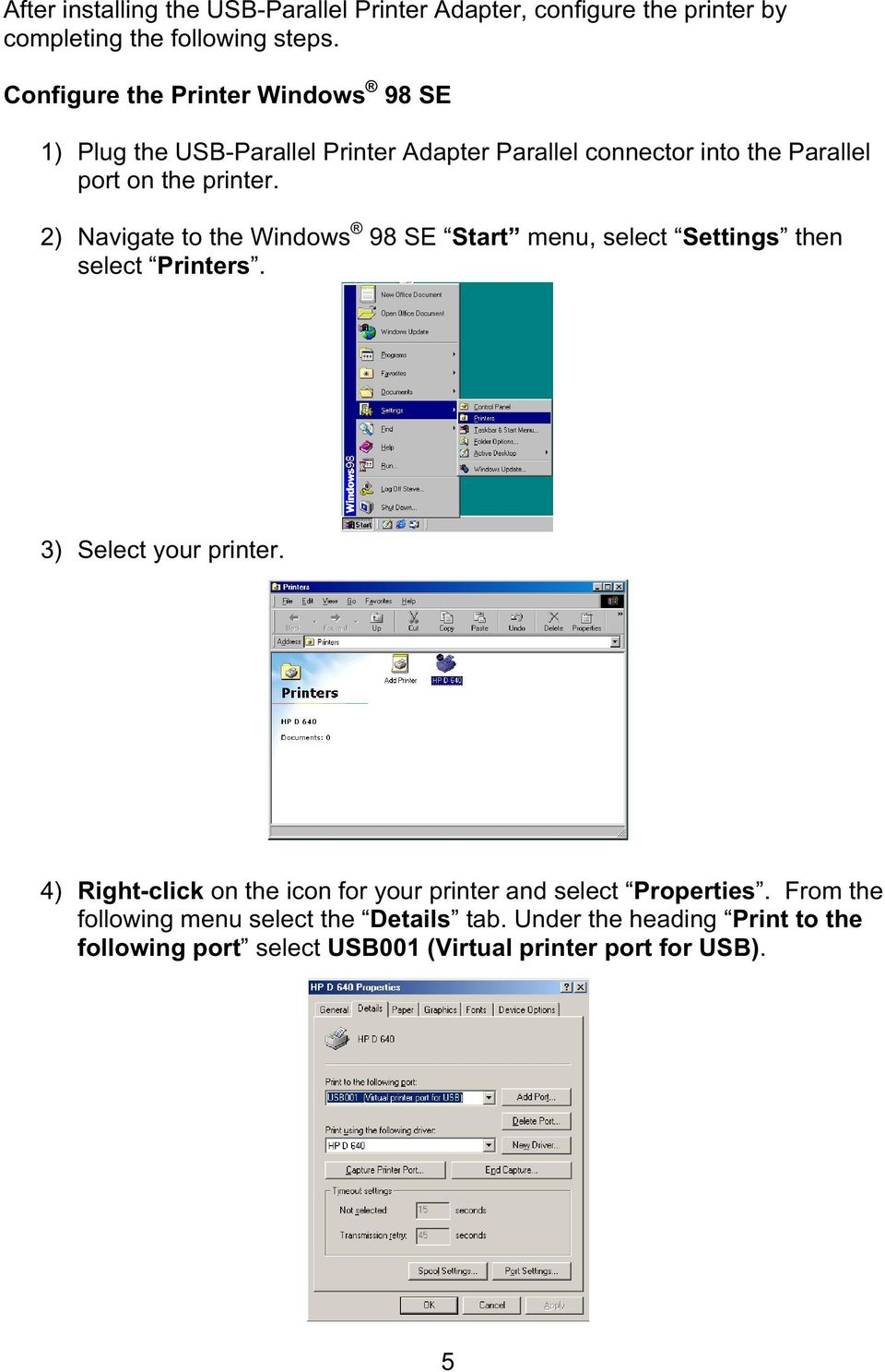 2) Navigate to the Windows 98 SE Start menu, select Settings then select Printers. 3) Select your printer.
