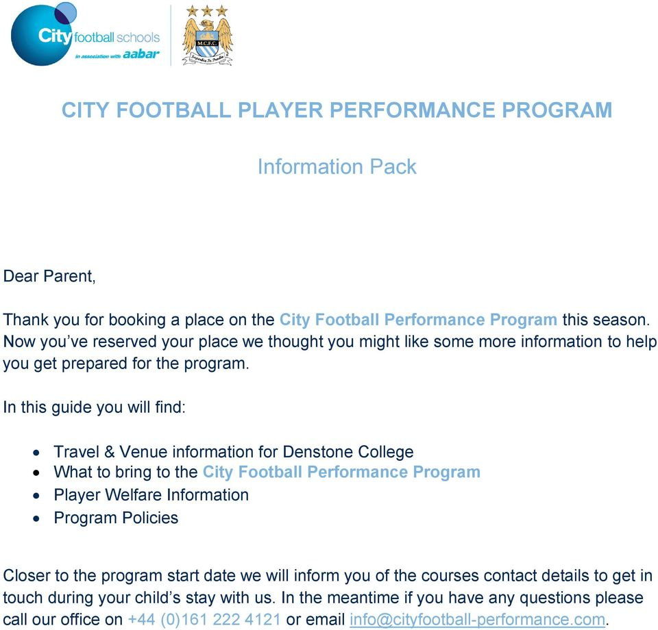 In this guide you will find: Travel & Venue information for Denstone College What to bring to the City Football Performance Program Player Welfare Information Program Policies
