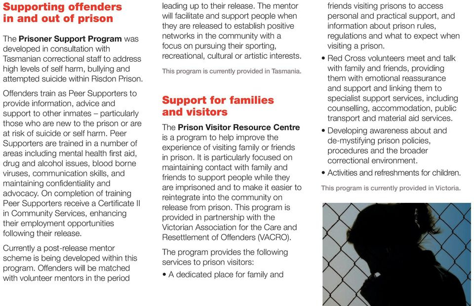 Offenders train as Peer Supporters to provide information, advice and support to other inmates particularly those who are new to the prison or are at risk of suicide or self harm.