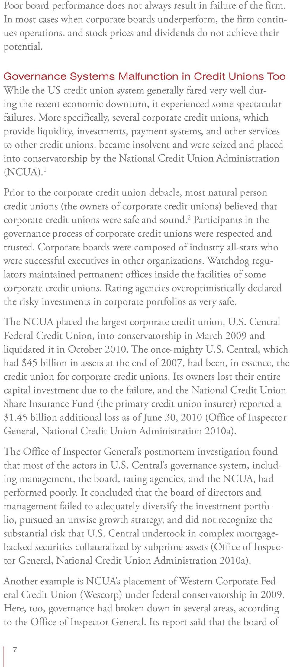 Governance Systems Malfunction in Credit Unions Too While the US credit union system generally fared very well during the recent economic downturn, it experienced some spectacular failures.