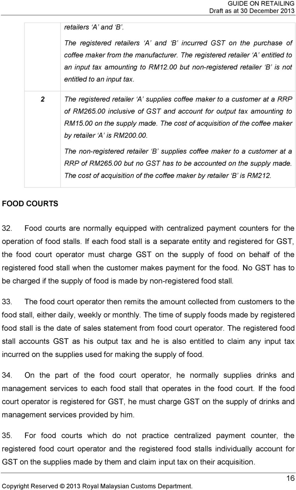 00 inclusive of GST and account for output tax amounting to RM15.00 on the supply made. The cost of acquisition of the coffee maker by retailer A is RM200.00. The non-registered retailer B supplies coffee maker to a customer at a RRP of RM265.