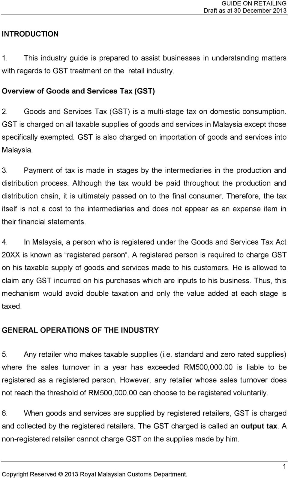 GST is also charged on importation of goods and services into Malaysia. 3. Payment of tax is made in stages by the intermediaries in the production and distribution process.