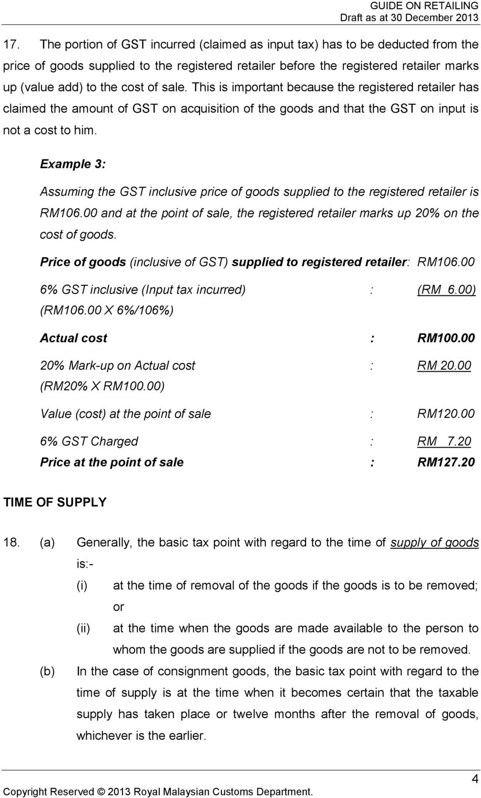 Example 3: Assuming the GST inclusive price of goods supplied to the registered retailer is RM106.00 and at the point of sale, the registered retailer marks up 20% on the cost of goods.
