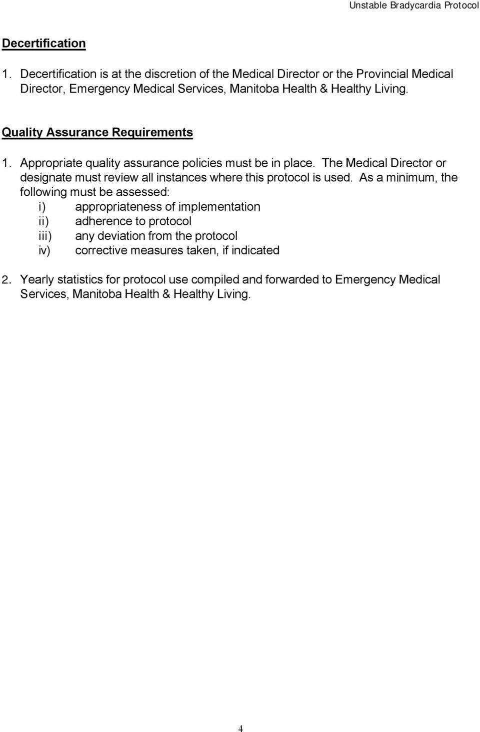Quality Assurance Requirements 1. Appropriate quality assurance policies must be in place.