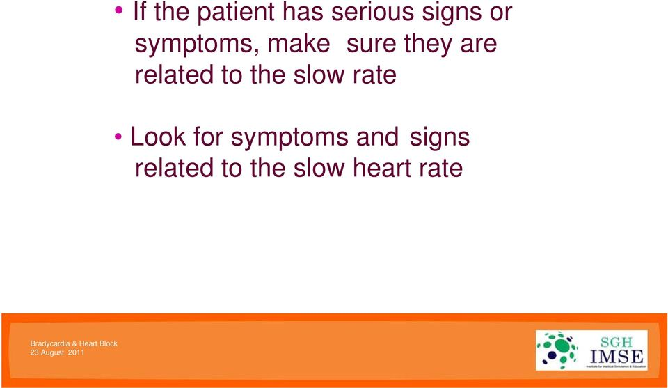 to the slow rate Look for symptoms