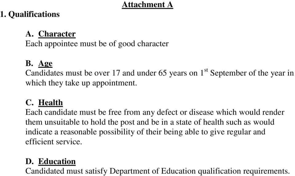 ndidates must be over 17 and under 65 years on 1 st September of the year in which they take up appointment. C.