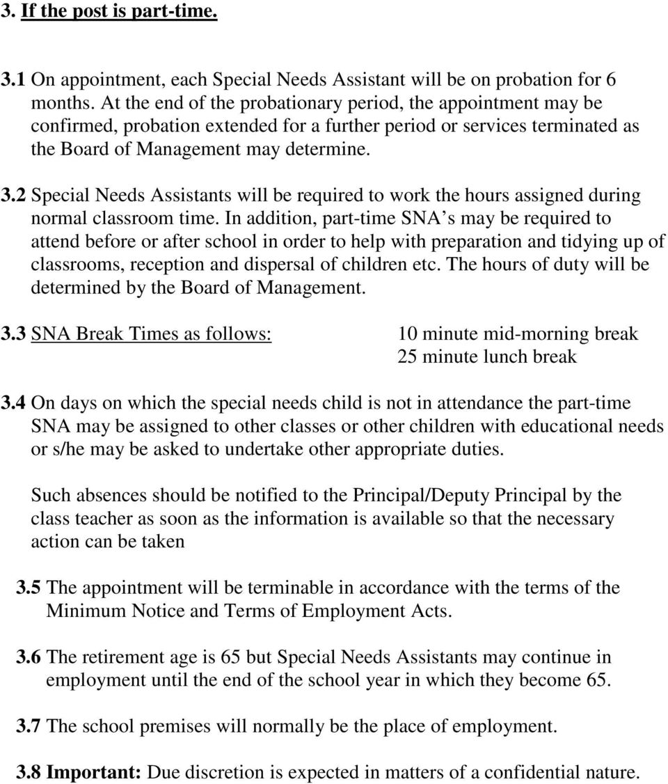 2 Special Needs Assistants will be required to work the hours assigned during normal classroom time.