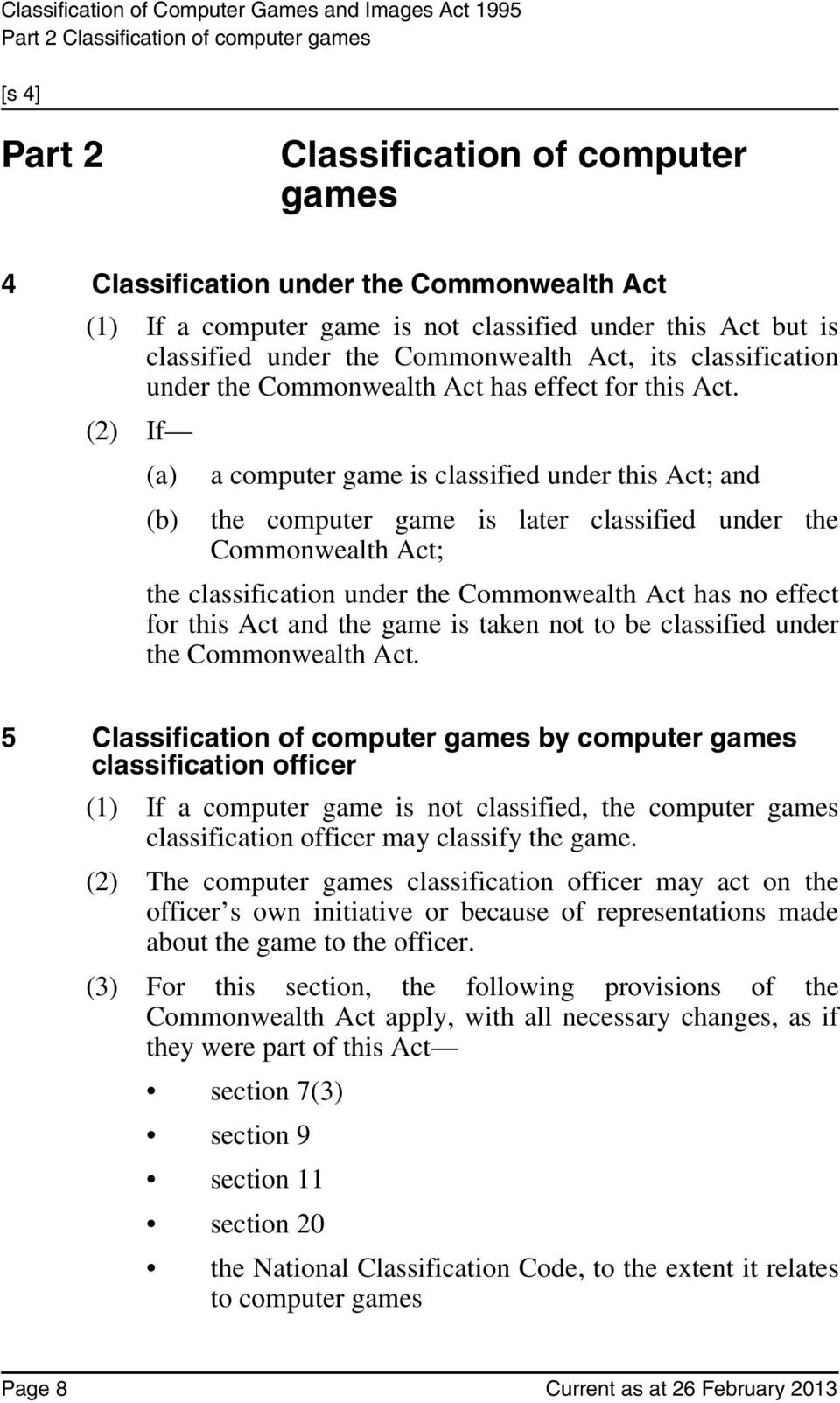 (2) If (a) (b) a computer game is classified under this Act; and the computer game is later classified under the Commonwealth Act; the classification under the Commonwealth Act has no effect for this