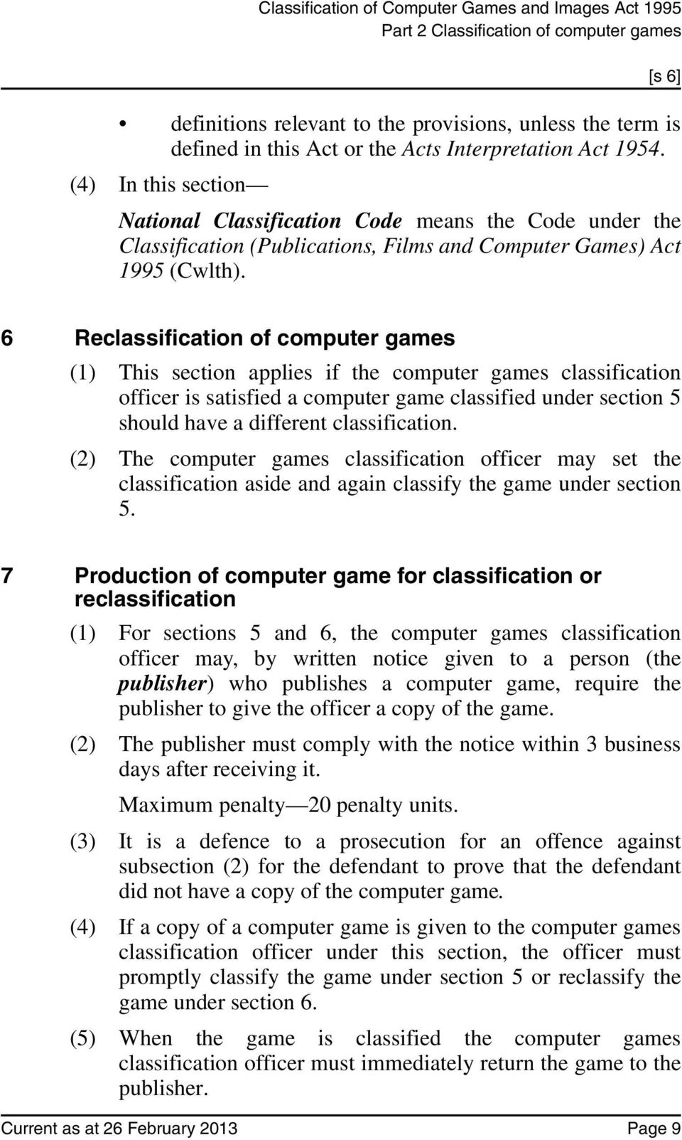 6 Reclassification of computer games (1) This section applies if the computer games classification officer is satisfied a computer game classified under section 5 should have a different
