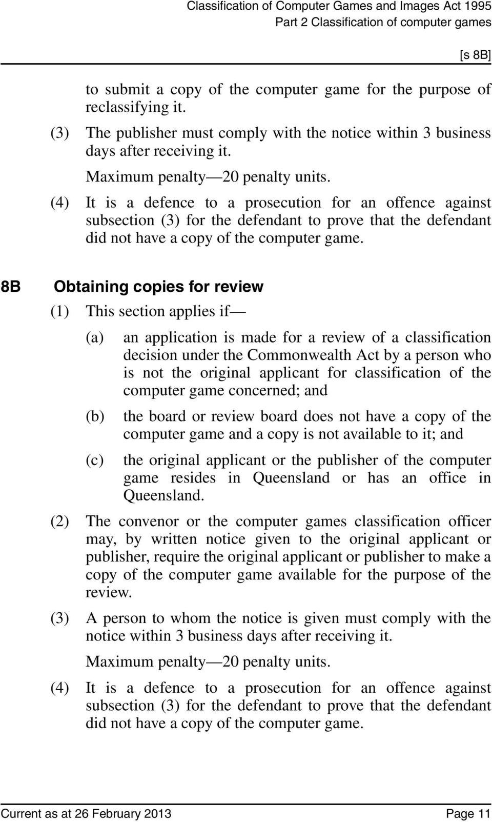 (4) It is a defence to a prosecution for an offence against subsection (3) for the defendant to prove that the defendant did not have a copy of the computer game.