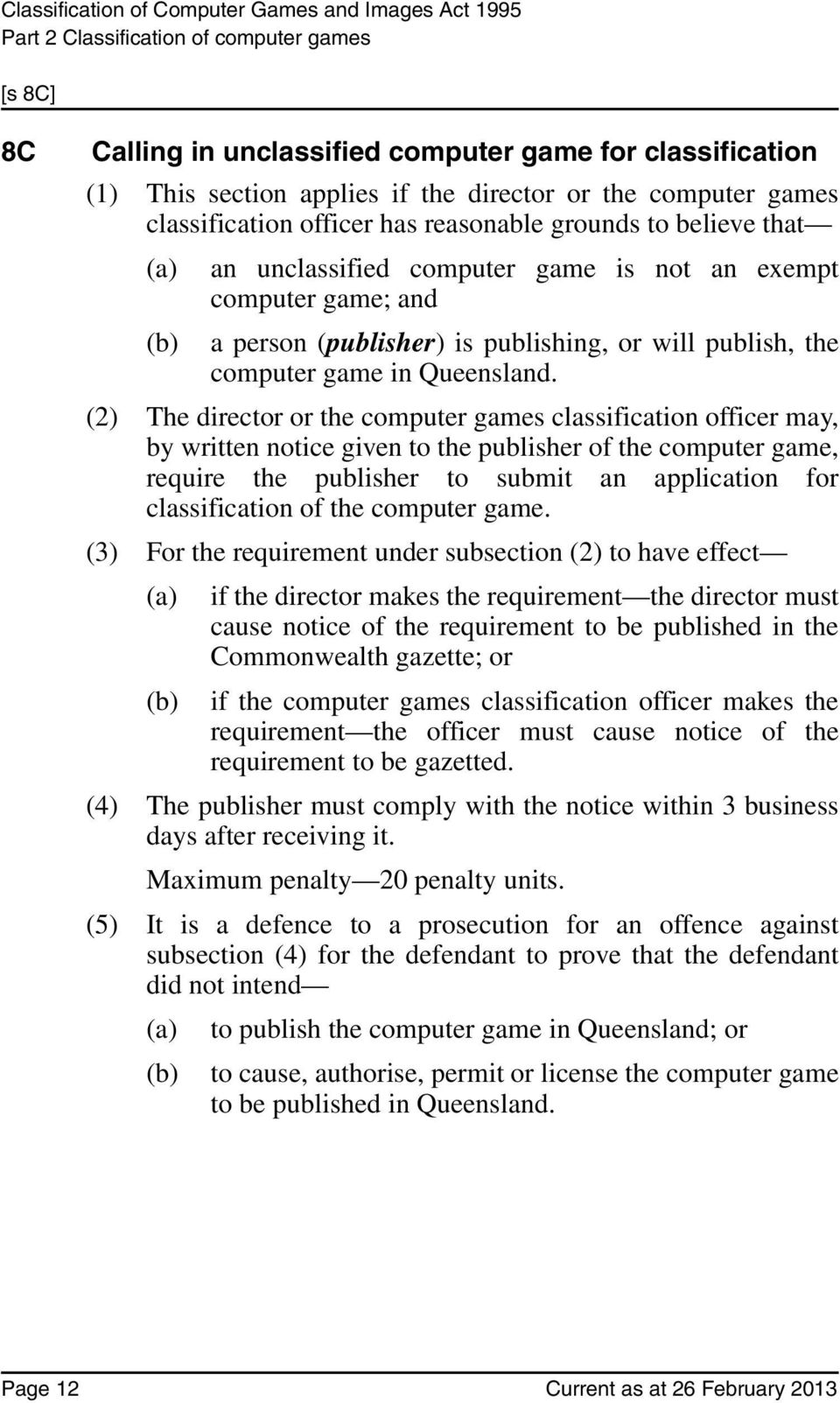 (2) The director or the computer games classification officer may, by written notice given to the publisher of the computer game, require the publisher to submit an application for classification of