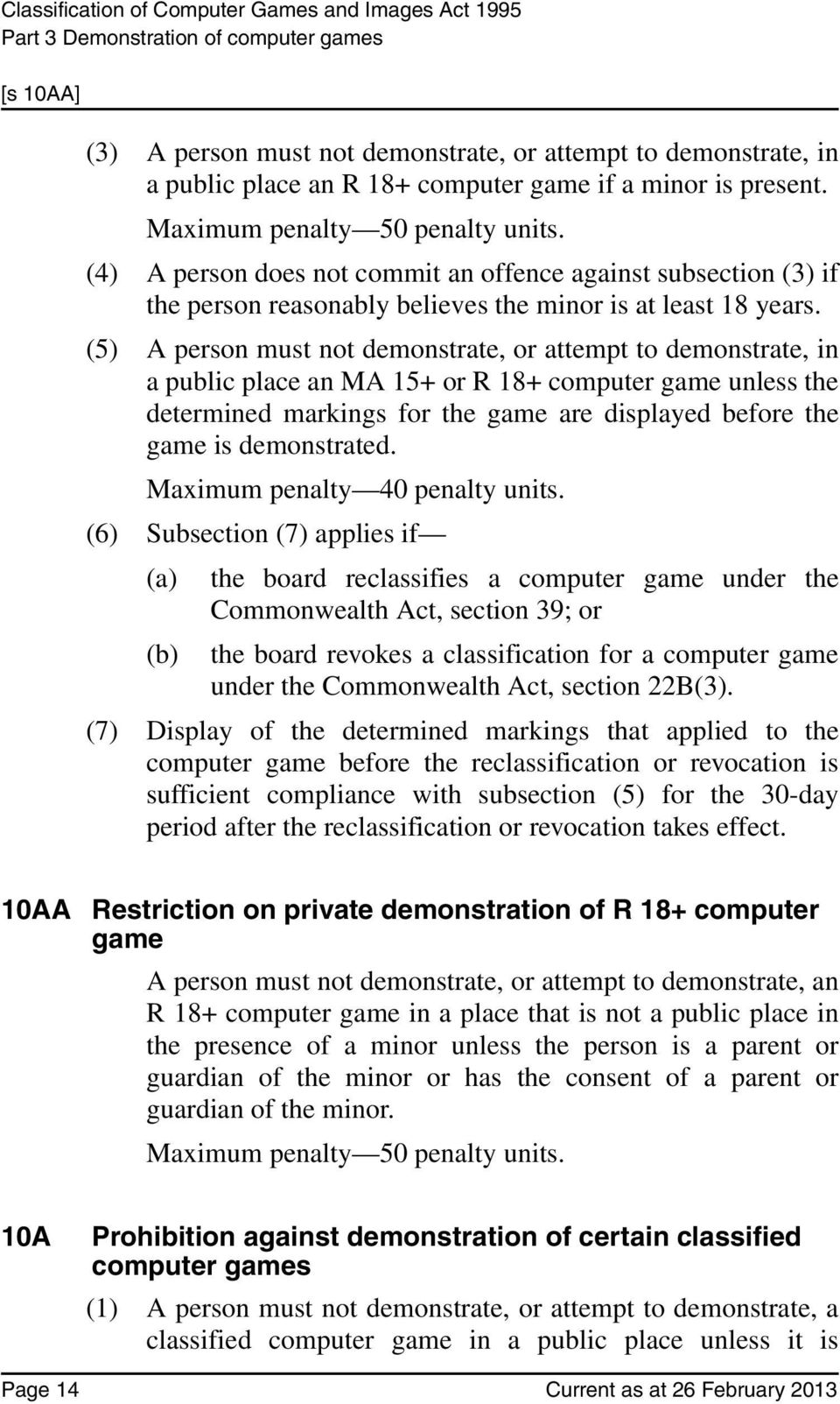 (5) A person must not demonstrate, or attempt to demonstrate, in a public place an MA 15+ or R 18+ computer game unless the determined markings for the game are displayed before the game is