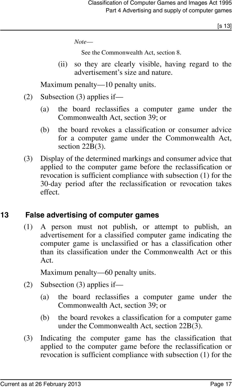 (2) Subsection (3) applies if (a) the board reclassifies a computer game under the Commonwealth Act, section 39; or (b) the board revokes a classification or consumer advice for a computer game under