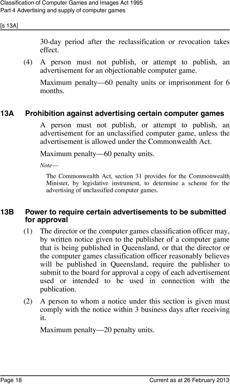 13A Prohibition against advertising certain computer games A person must not publish, or attempt to publish, an advertisement for an unclassified computer game, unless the advertisement is allowed
