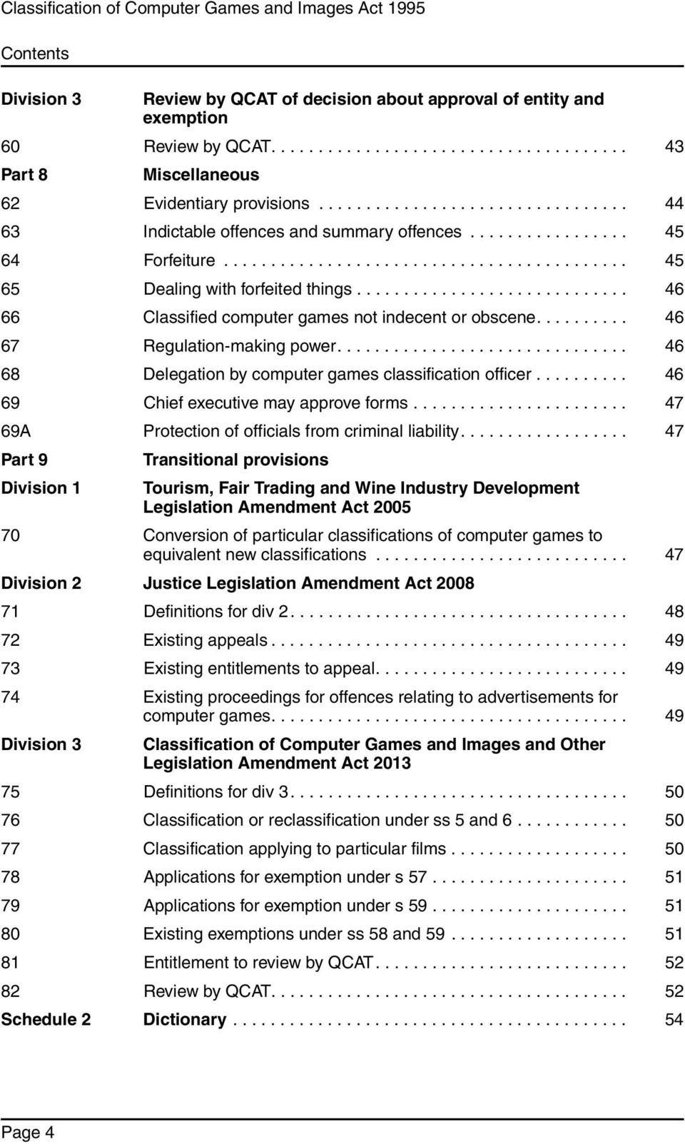 ............................ 46 66 Classified computer games not indecent or obscene.......... 46 67 Regulation-making power............................... 46 68 Delegation by computer games classification officer.
