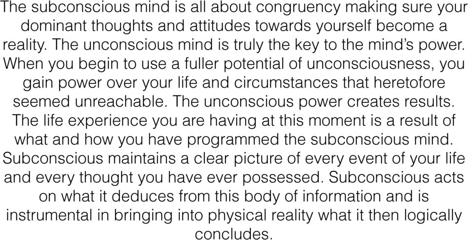 The life experience you are having at this moment is a result of what and how you have programmed the subconscious mind.