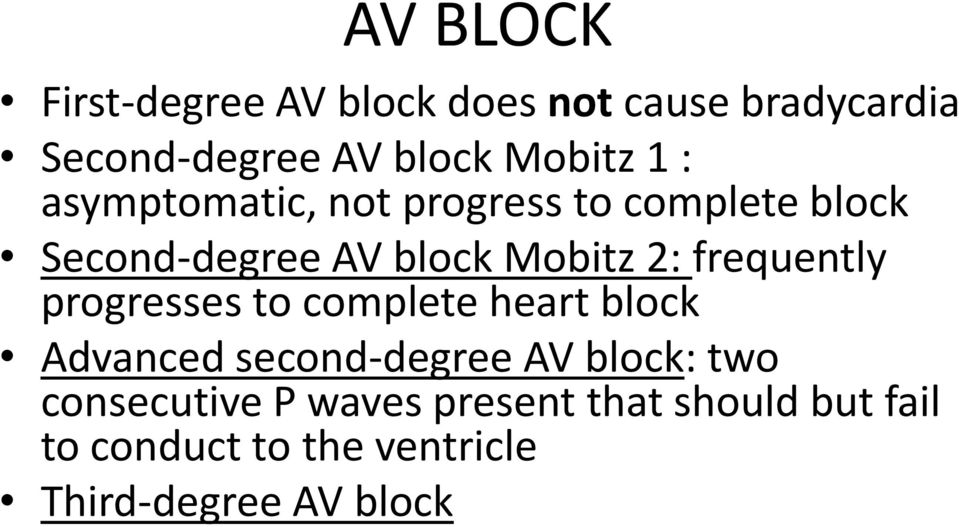 frequently progresses to complete heart block Advanced second-degree AV block: two