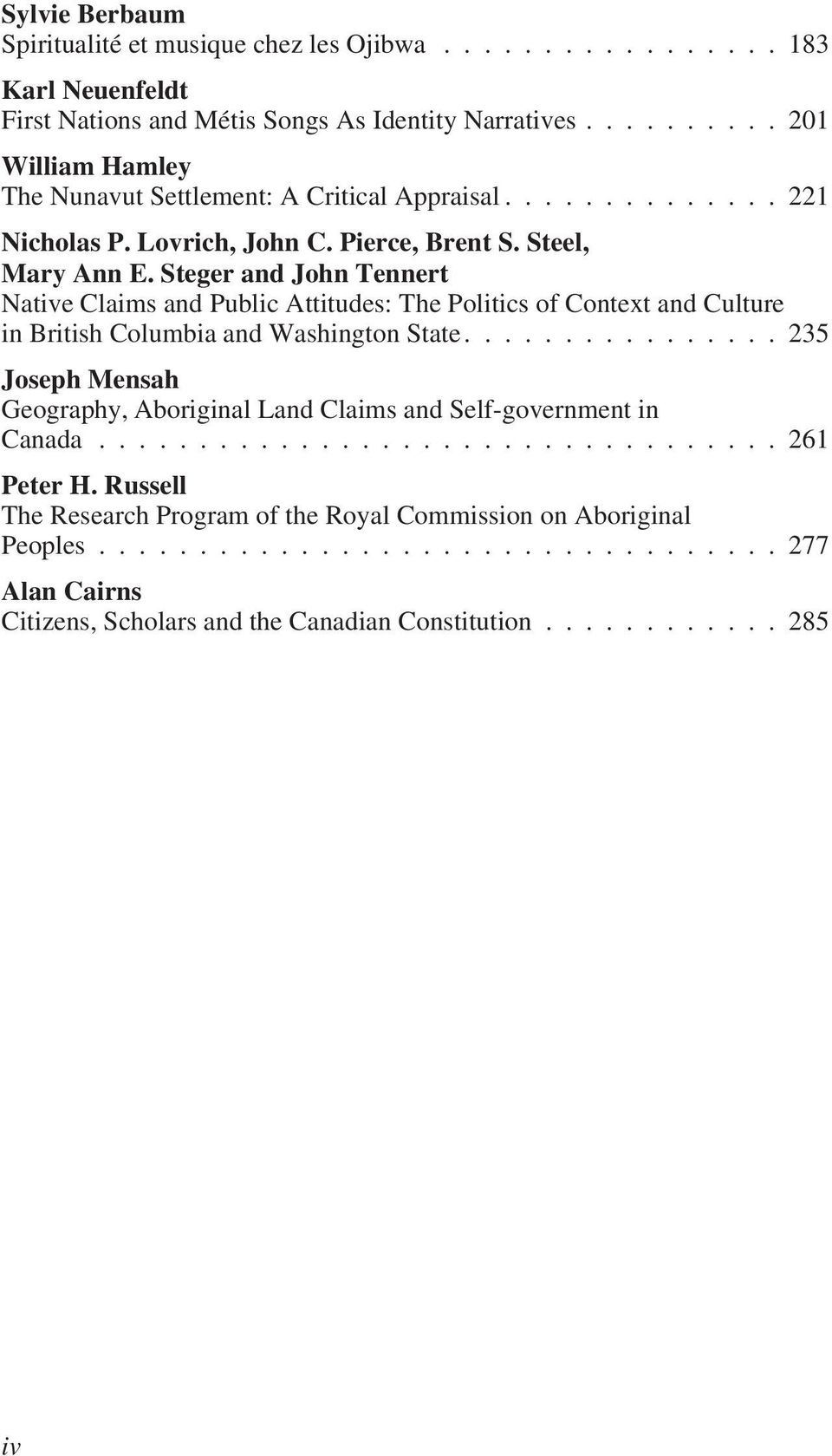 Steger and John Tennert Native Claims and Public Attitudes: The Politics of Context and Culture in British Columbia and Washington State.
