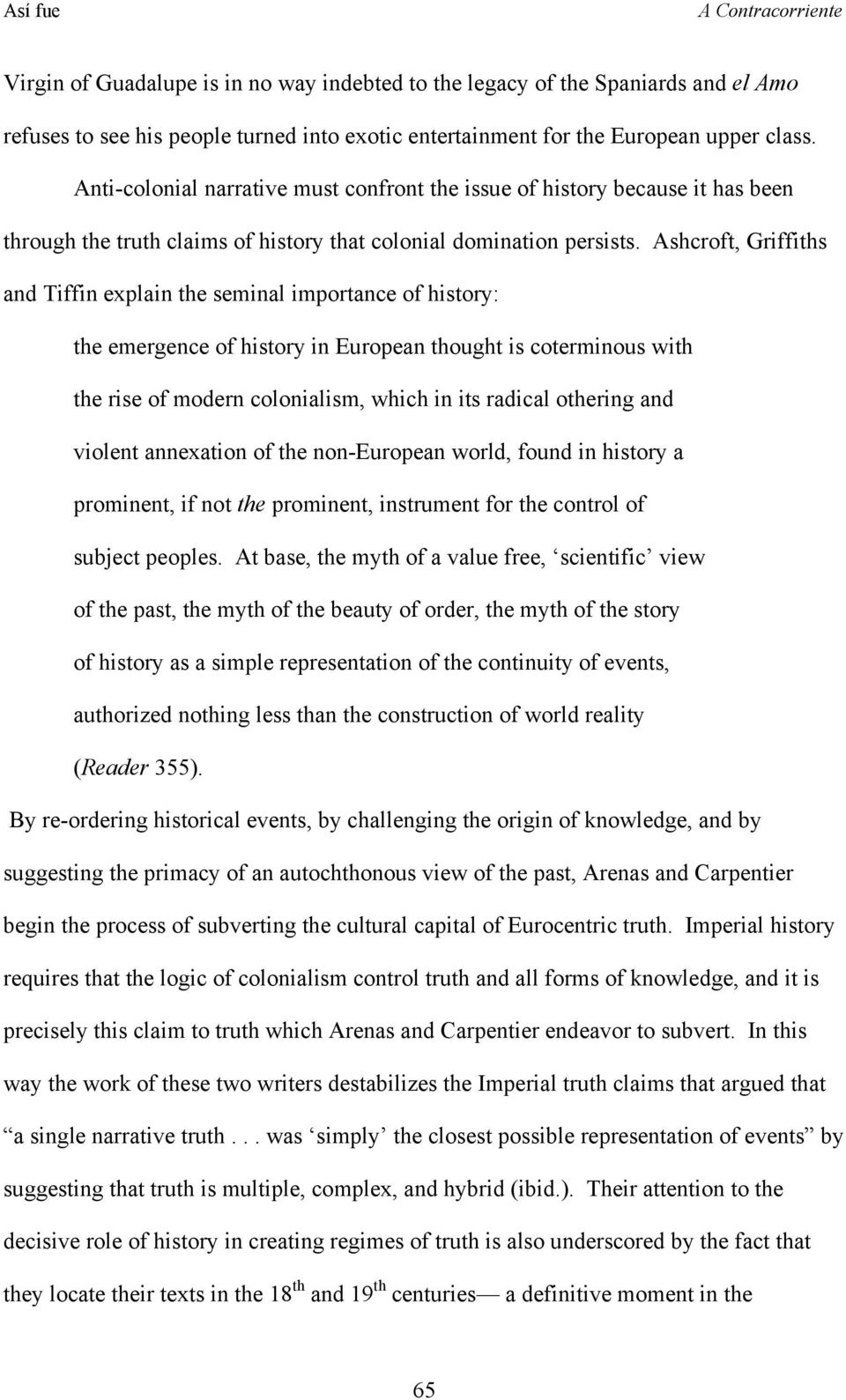 Ashcroft, Griffiths and Tiffin explain the seminal importance of history: the emergence of history in European thought is coterminous with the rise of modern colonialism, which in its radical