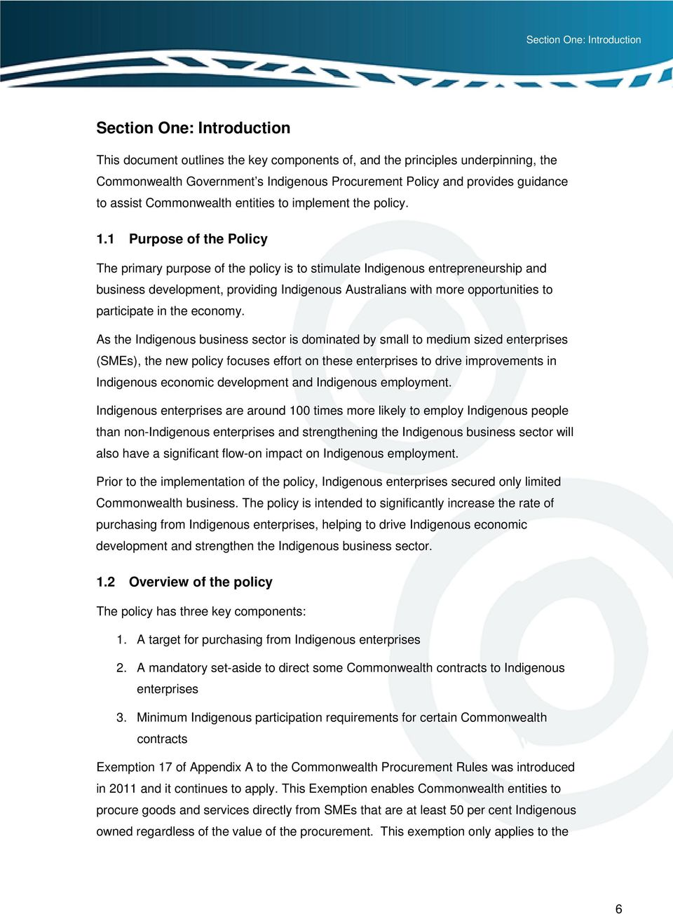 1 Purpose of the Policy The primary purpose of the policy is to stimulate Indigenous entrepreneurship and business development, providing Indigenous Australians with more opportunities to participate