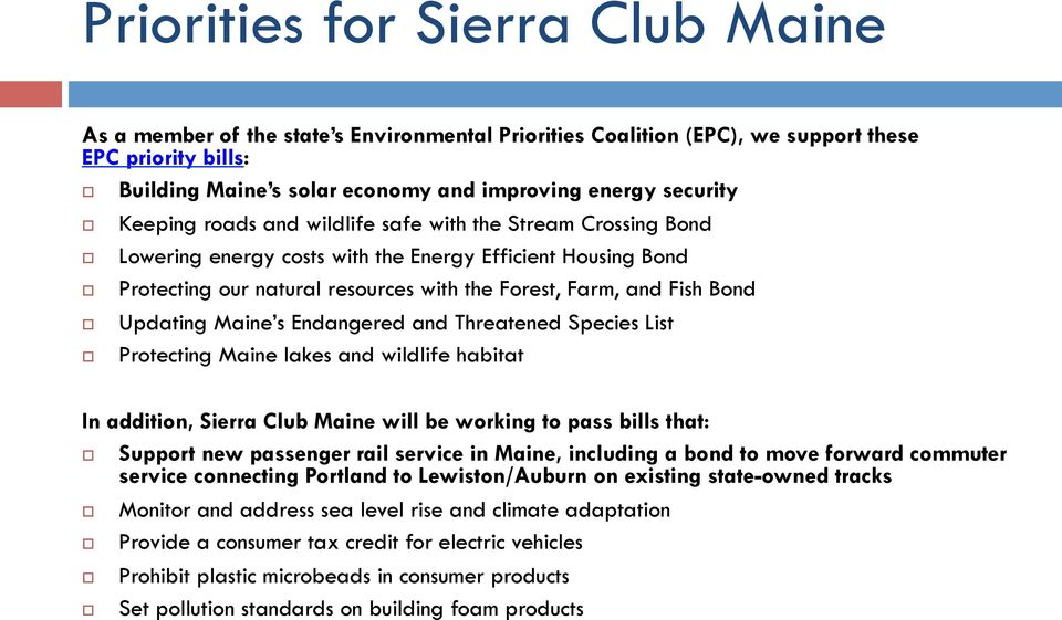 Updating Maine s Endangered and Threatened Species List Protecting Maine lakes and wildlife habitat In addition, Sierra Club Maine will be working to pass bills that: Support new passenger rail