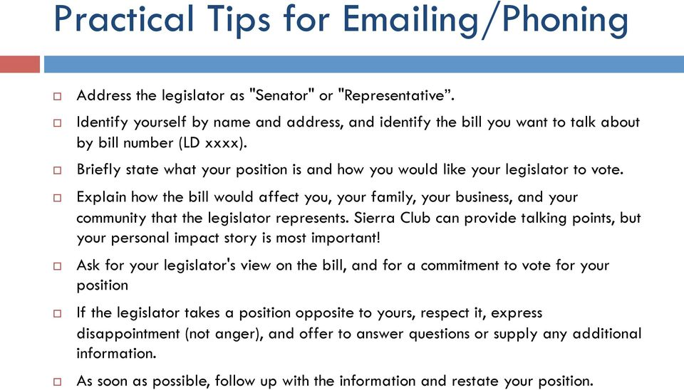 Explain how the bill would affect you, your family, your business, and your community that the legislator represents.