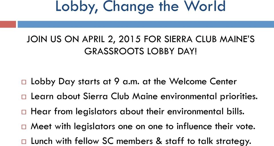 at the Welcome Center Learn about Sierra Club Maine environmental priorities.
