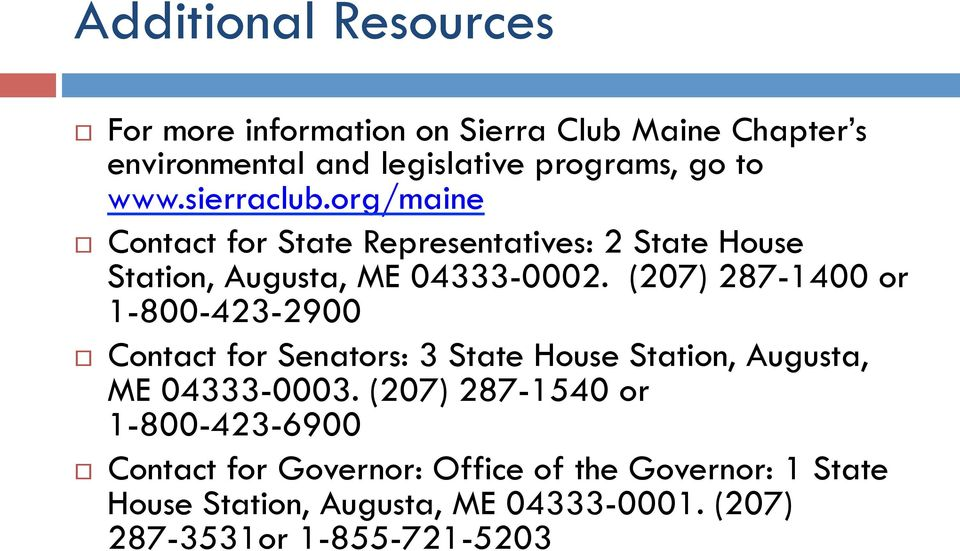 (207) 287-1400 or 1-800-423-2900 Contact for Senators: 3 State House Station, Augusta, ME 04333-0003.