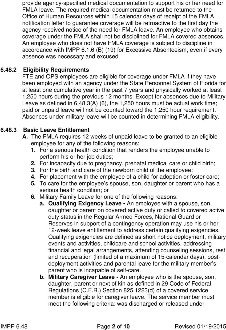 the first day the agency received notice of the need for FMLA leave. An employee who obtains coverage under the FMLA shall not be disciplined for FMLA covered absences.