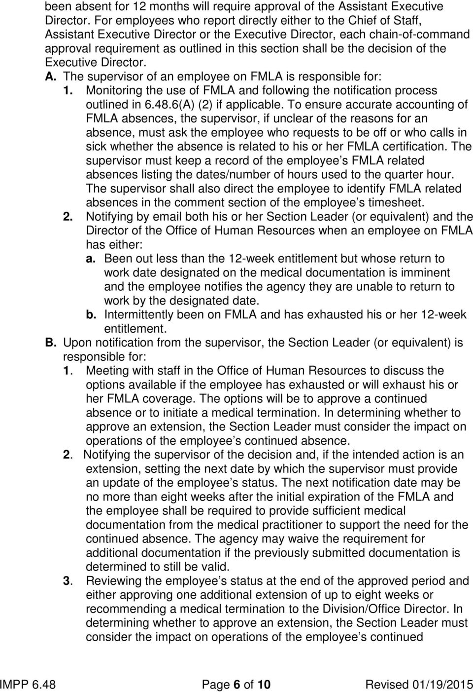 the decision of the Executive Director. A. The supervisor of an employee on FMLA is responsible for: 1. Monitoring the use of FMLA and following the notification process outlined in 6.48.