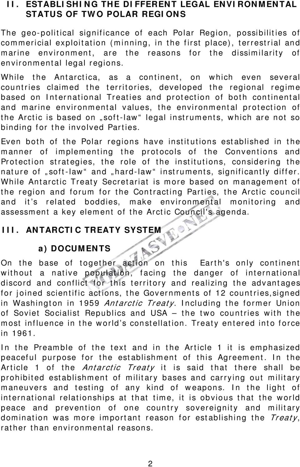 While the Antarctica, as a continent, on which even several countries claimed the territories, developed the regional regime based on International Treaties and protection of both continental and
